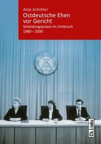 Anja Schröter: Ostdeutsche Ehen vor Gericht. Scheidungspraxis im Umbruch 1980-2000
