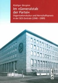 Rüdiger Bergien: Im »Generalstab der Partei«. Organisationskultur und Herrschaftspraxis in der SED-Zentrale (1946-1989)