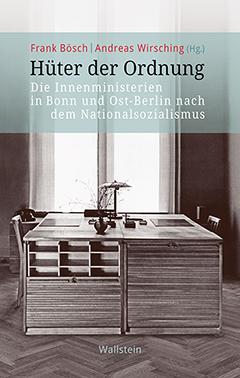 """Buchcover: """"Hüter der Ordnung – Die Innenministerien in Bonn und Ost-Berlin nach dem Nationalsozialismus"""" (2018, Wallstein Velag)"""
