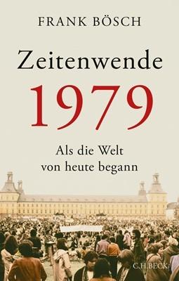 """Frank Böschs Buch """"Zeitenwende 1979. Als die Welt von heute begann"""" erscheint am 25. Januar 2019 bei C.H.Beck"""