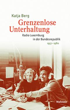 Buchcover: Grenzenlose Unterhaltung. Radio Luxemburg in der Bundesrepublik 1957-1980