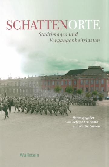 Stefanie Eisenhuth und Martin Sabrow (Hrsg.): Schattenorte. Stadtimages und Vergangenheitslasten, Göttingen 2017.